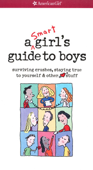 A Smart Girl's Guide to Boys: Surviving Crushes, Staying True to Yourself, and Other Love Stuff  -     By: Nancy Holyoke