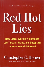 Red Hot Lies: How Global Warming Alarmists Use Force, Fraud, and Deception to Keep You Misinformed  -     By: Christopher Horner