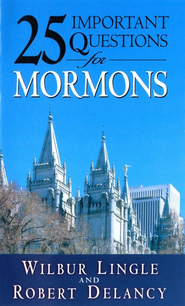 25 Important Questions for Mormons  -     By: Walter Lingle, Bob Delancey