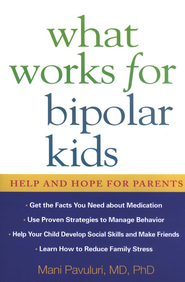 What Works for Bipolar Kids: Help and Hope for Parents  -     By: Mani Pavuluri M.D.