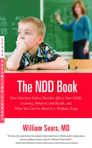 The N.D.D. Book: How Nutrition Deficit Disorder Affects Your Child's Learning, Behavior, and Health, and What You Can Do About It-Without Drugs - eBook  -     By: William Sears