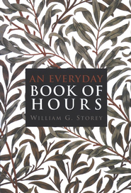 An Everyday Book of Hours   -              By: William G. Storey