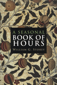 A Seasonal Book of Hours   -     By: William G. Storey