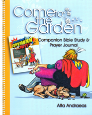 Come to the Garden: Companion Bible Study & Prayer Journal for Homeschool Supermom . . . Not!  -     By: Alta Andraeas