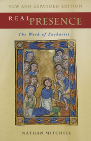 Real Presence: The Work of the Eucharist, New &  Expanded Edition  -     By: Nathan Mitchell