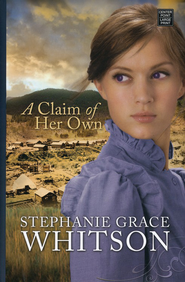 A Claim of Her Own, Large Print  -     By: Stephanie Grace Whitson