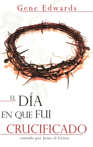 El D&#237a en que Fui Crucificado  (The Day I Was Crucified)  -     By: Gene Edwards