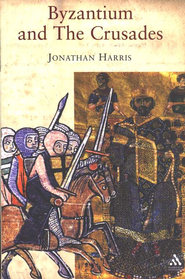 Byzantium and the Crusades  -     By: Jonathan Harris