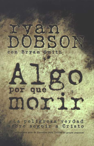 Algo Por Qué Morir  (To Die For)   -              By: Ryan Dobson, Brian Smith