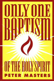 Only One Baptism of the Holy Spirit   -     By: Peter Masters