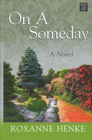 On A Someday, Large Print  -     By: Roxanne Henke