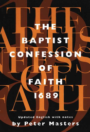 The Baptist Confession of Faith, 1689   -     Edited By: Peter Masters     By: Edited by Peter Masters