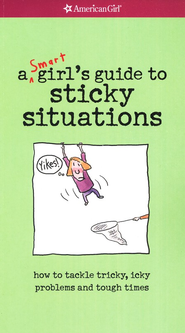A Smart Girl's Guide to Sticky Situations  -              By: American Girl