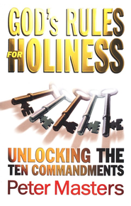 God's Rules for Holiness: Unlocking the Ten Commandments  -     By: Peter Masters