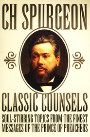 Classic Counsels: Soul-Stirring Topics from the Finest Messages of the Prince of Preachers  -     By: Charles H. Spurgeon