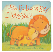 How Do Lions Say I Love You?  -     By: Diane Muldrow     Illustrated By: David Walker