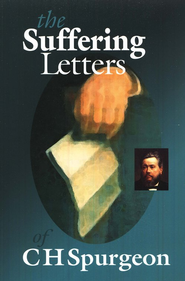 The Suffering Letters of CH Spurgeon  -     By: Charles H. Spurgeon