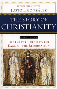 The Early Church to the Dawn of the Reformation, Revised: The Story of Christianity  -     By: Justo L. Gonzalez