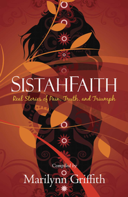 SistahFaith: Real Stories of Pain, Truth, and Triumph - eBook  -     By: Marilynn Griffith