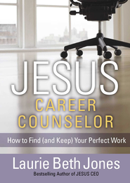 JESUS, Career Counselor: How to Find (and Keep) Your Perfect Work - eBook  -     By: Laurie Beth Jones