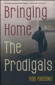 Bringing Home the Prodigals  -              By: Rob Parsons