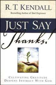 Just Say Thanks  -              By: R.T. Kendall