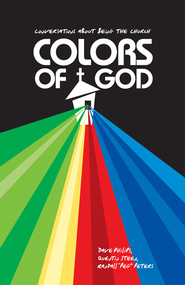 Colors of God: Conversations about Being the Church  -              By: Randall Mark Peters, Dave Phillips, Quentin Steen