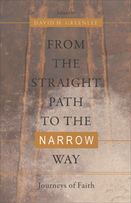 From the Straight Path to the Narrow Way: Journeys of Faith  -              By: David H. Greenlee