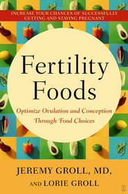 Fertility Foods: Optimize Ovulation and Conception Through Food Choices - eBook  -     By: Jeremy Groll M.D., Lorie Groll