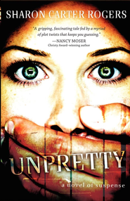 Unpretty: A Novel of Suspense - eBook  -     By: Sharon Carter Rogers