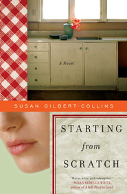 Starting from Scratch: A Novel - eBook  -     By: Susan Gilbert-Collins