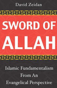 Sword of Allah: Islamic Fundamentalism from an Evangelical Perspective  -              By: David Zeidan