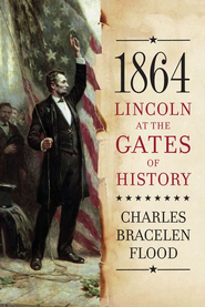 1864: Lincoln at the Gates of History - eBook  -     By: Charles Bracelen Flood