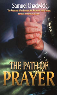 The Path of Prayer  -     By: Samuel Chadwick
