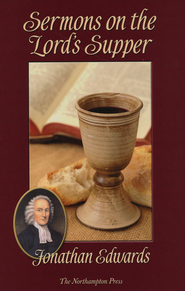 Sermons on the Lord's Supper  -     Edited By: Don Kistler     By: Jonathan Edwards