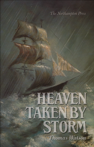 Heaven Taken by Storm  -     Edited By: Don Kistler     By: Thomas Watson