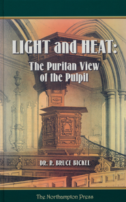 Light and Heat: The Puritan View of the Pulpit  -     Edited By: Don Kistler     By: Bruce Bickel