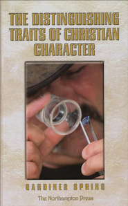 The Distinguishing Traits of Christian Character  -     Edited By: Don Kistler     By: Gardiner Spring