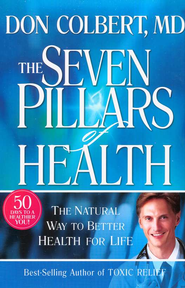 The Seven Pillars of Health: The Natural Way to Better Health for Life  -              By: Don Colbert M.D.