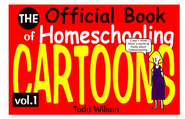 The Official Book of Homeschooling Cartoons, Volume 1   -              By: Todd Wilson
