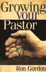 Growing Your Pastor  -     By: Ron Gordon
