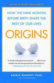 Origins: How the Nine Months Before Birth Shape the Rest of Our Lives - eBook  -     By: Annie Murphy Paul