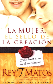 La Mujer, el Sello de la Creación  (Woman, Seal of Creation)  -     By: Rey F. Matos