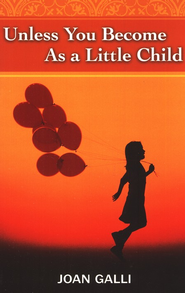 Unless You Become As a Little Child  -     By: Joan Galli