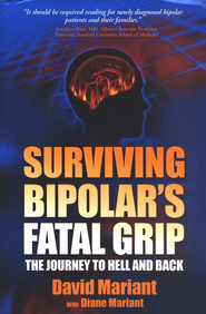 Surviving Bipolar Disorder's Fatal Grip: The Journey to Hell and Back  -     By: David Mariant