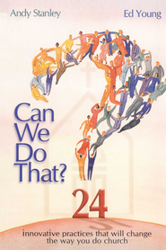 Can We Do That?: Innovative Practices That Will Change the Way You Do Church - eBook  -     By: Andy Stanley, Ed Young