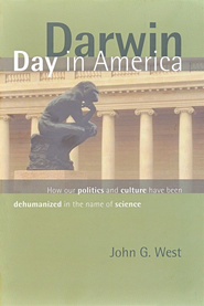Darwin Day in America: How Our Politics and Culture  Have Been Dehumanized in the Name of Science  -     By: John G. West