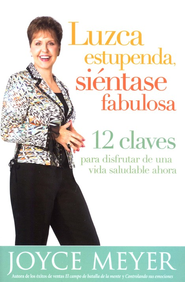 Luzca estupenda, si&#233ntase fabulosa, Look Great, Feel Great  -     By: Joyce Meyer