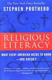 Religious Literacy: What Every American Needs to Know--and Doesn't  -     By: Stephen Prothero