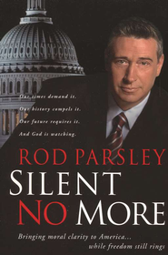 Silent No More: Bringing Moral Clarity to America While Freedom Still Rings  -              By: Rod Parsley